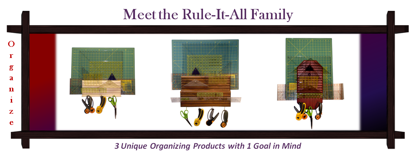 Our Rule-It-All Quilter's Accessory Organizers provide protection and easy storage for your rulers, cutting tools, cutting mats, and more. Rule-It-All today & Store everything neatly up and out of the way!